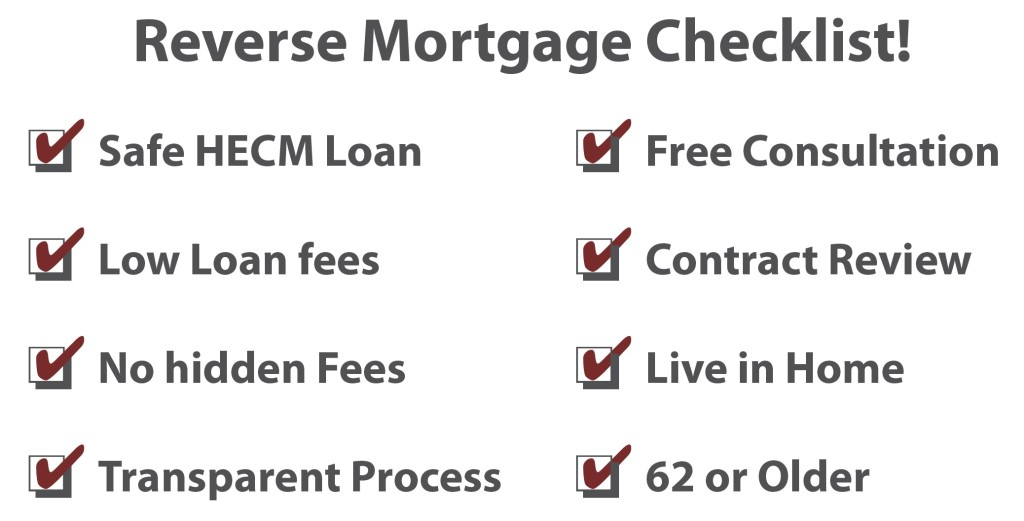 Reverse Mortgage Checklist! Safe HECM loan, free consultation, low loan fees, contract review, no hidden fees, live in home, transparent process, 62 or older